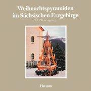 Weihnachtspyramiden im Sächsischen Erzgebirge (I.)
