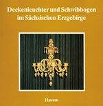 Deckenleuchter und Schwibbogen im Sächsischen Erzgebirge