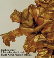 Johann Baptist Straub 1704-1784 /Franz Xaver Messerschmidt 1736-1783