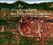 Alte Ansichten aus Bayerisch Schwaben. Gesamtkatalog der Veduten I