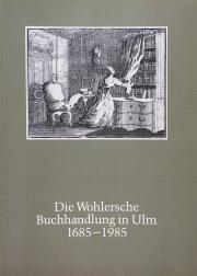 Die Wohlersche Buchhandlung in Ulm 1685-1985