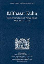 Balthasar Kühn. Buchdruckerei und Verlag Kühn. Ulm 1637-1736