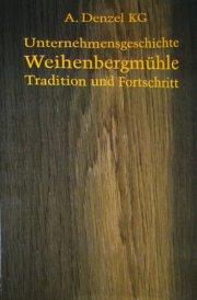 Unternehmensgeschichte Weihenbergmühle