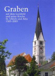 Graben auf dem Lechfeld und seine Kirche St. Ulrich und Afra 1505-2005