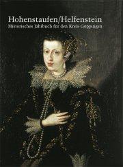 Hohenstaufen/Helfenstein. Historisches Jahrbuch für den Kreis Göppingen 17