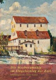 Die Weybergmühle im Flügelschlag der Zeit
