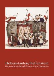 Hohenstaufen/Helfenstein. Historisches Jahrbuch für den Kreis Göppingen 19