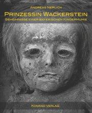 Prinzessin Wackerstein. Geheimnisse einer bayerischen Kindermumie aus der Zeit König Max I. Joseph
