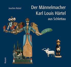 Der Männelmacher Karl Louis Härtel aus Schlettau