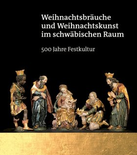 Weihnachtsbräuche und Weihnachtskunst im schwäbischen Raum