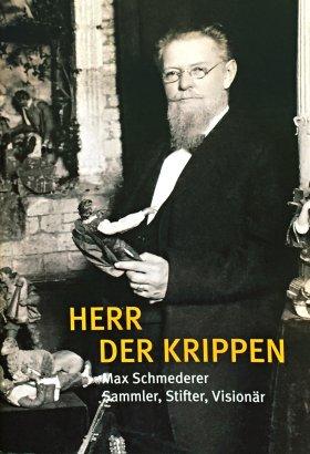 Herr der Krippen. Max Schmederer