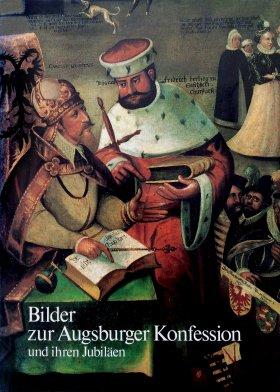 Bilder zur Augsburger Konfession und ihren Jubiläen