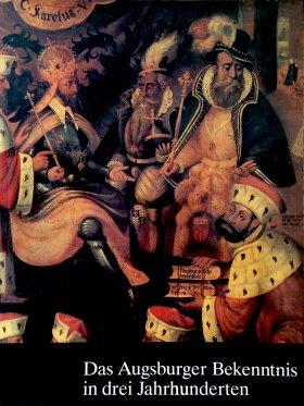 Das Augsburger Bekenntnis in drei Jahrhunderten