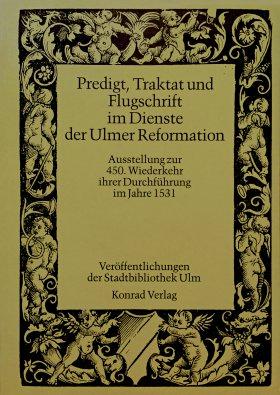 Predigt, Traktat und Flugschrift im Dienst der Ulmer Reformation