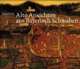 Alte Ansichten aus Bayerisch Schwaben. Gesamtkatalog der Veduten