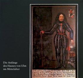 Die Anfänge des Hauses von Ulm im Mittelalter
