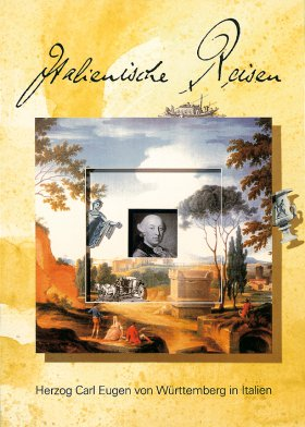 Italienische Reisen - Herzog Carl Eugen von Württemberg in Italien