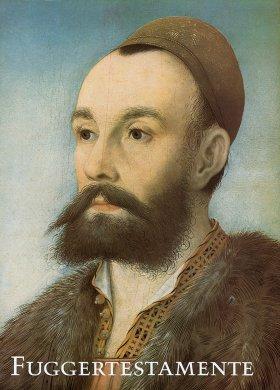 Die Fuggertestamente des 16. Jahrhunderts I