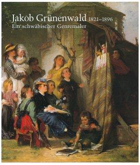 Jakob Grünenwald 1821-1896. Ein schwäbischer Genremaler