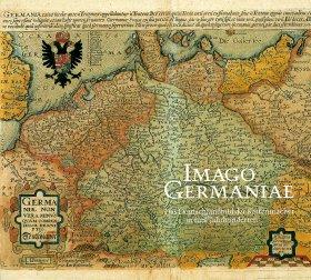 Imago Germaniae. Das Deutschlandbild der Kartenmacher in fünf Jahrhunderten