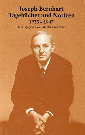 Joseph Bernhart. Tagebücher und Notizen 1935-1947