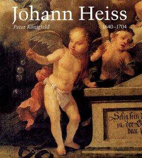 Johann Heiss. Memmingen und Augsburg 1640-1704. Ein Maler des Barock