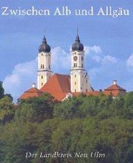 Zwischen Alb und Allgäu. Der Landkreis Neu-Ulm