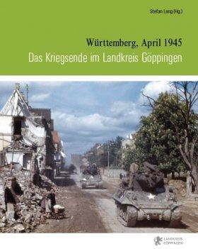 Das Kriegsende im Landkreis Göppingen