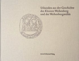 Urkunden aus der Geschichte des Klosters Weihenberg und der Weihenbergmühle